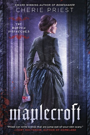 Book Review: Maplecroft (The Borden Dispatches #1) by Cherie Priest
