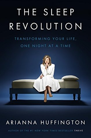 Book Review: The Sleep Revolution: Transforming Your Life, One Night at a Time by Arianna Huffington