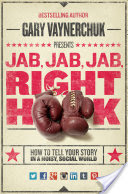 Book Review: Jab, Jab, Jab, Right Hook: How to Tell Your Story in a Noisy Social World by Gary Vaynerchuk