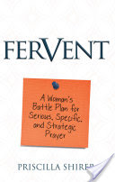 Book Review: Fervent: A Woman's Battle Plan to Serious, Specific and Strategic Prayer by Priscilla Shirer