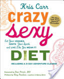Book Review:Crazy Sexy Diet: Eat Your Veggies, Ignite Your Spark, and Live Like You Mean It! by Kris Carr