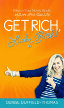 Book Review: Get Rich Lucky Bitch Release Your Money Blocks and Live a First Class Life by Denise Duffield-Thomas