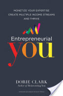 Book Review: Entrepreneurial You: Monetize Your Expertise, Create Multiple Income Streams, and Thrive by Dorie Clark