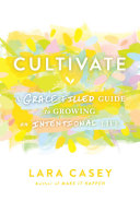 Audio Review : Cultivate: A Grace-Filled Guide to Growing an Intentional Life by Lara Casey